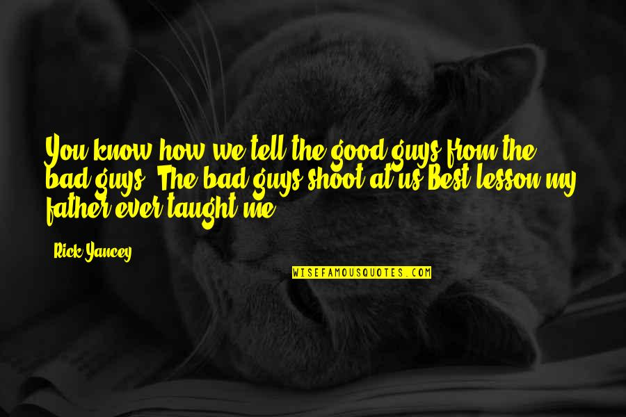 You Taught Me A Lesson Quotes By Rick Yancey: You know how we tell the good guys