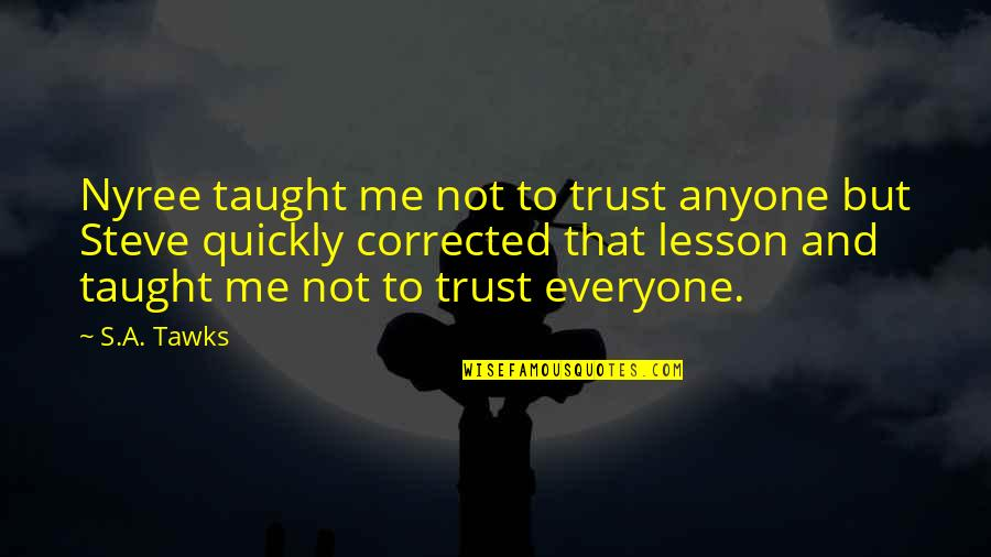 You Taught Me A Lesson Quotes By S.A. Tawks: Nyree taught me not to trust anyone but