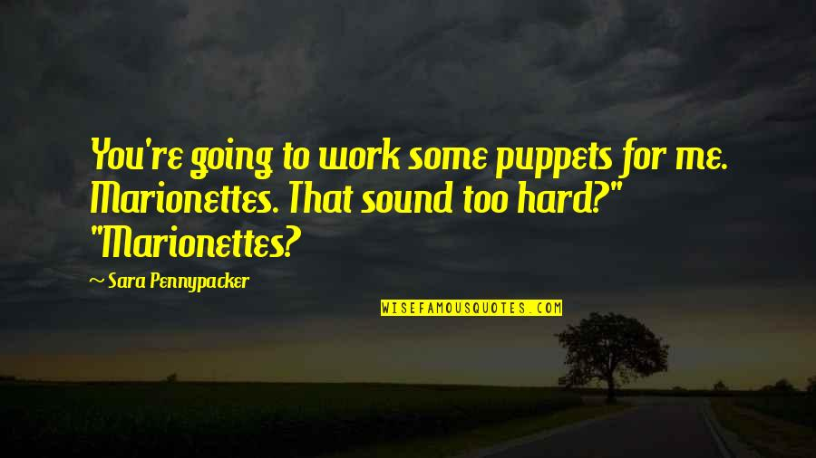 You Taught Me A Lesson Quotes By Sara Pennypacker: You're going to work some puppets for me.