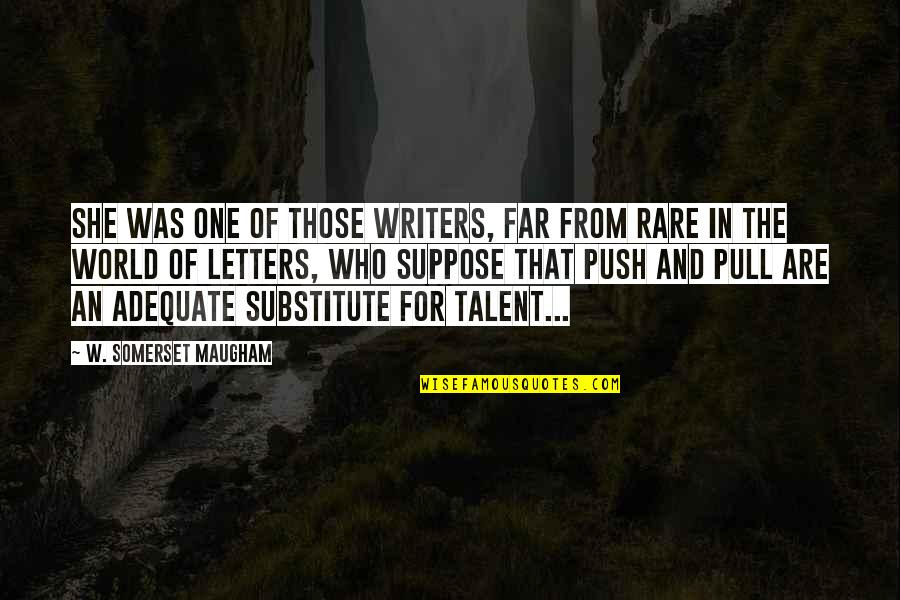 You Taught Me A Lesson Quotes By W. Somerset Maugham: She was one of those writers, far from