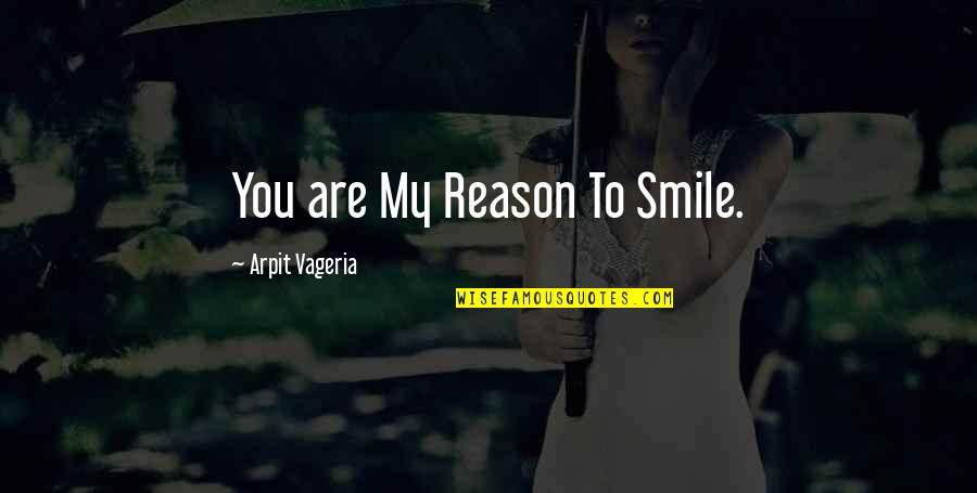 You The Reason For My Smile Quotes By Arpit Vageria: You are My Reason To Smile.