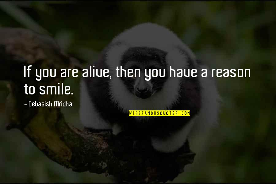 You The Reason For My Smile Quotes By Debasish Mridha: If you are alive, then you have a