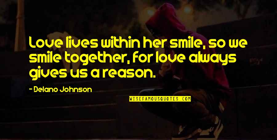 You The Reason For My Smile Quotes By Delano Johnson: Love lives within her smile, so we smile