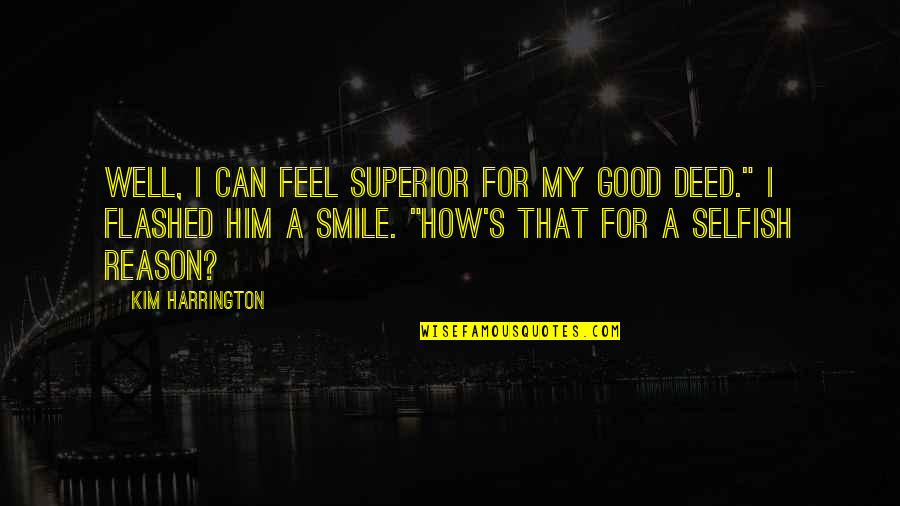 You The Reason For My Smile Quotes By Kim Harrington: Well, I can feel superior for my good