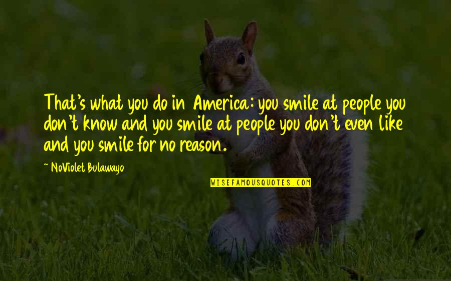 You The Reason For My Smile Quotes By NoViolet Bulawayo: That's what you do in America: you smile