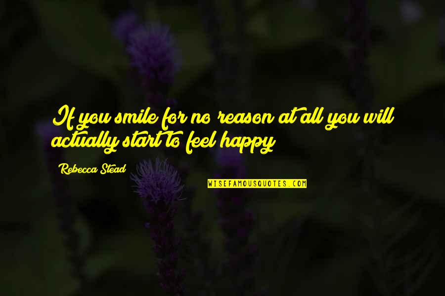 You The Reason For My Smile Quotes By Rebecca Stead: If you smile for no reason at all