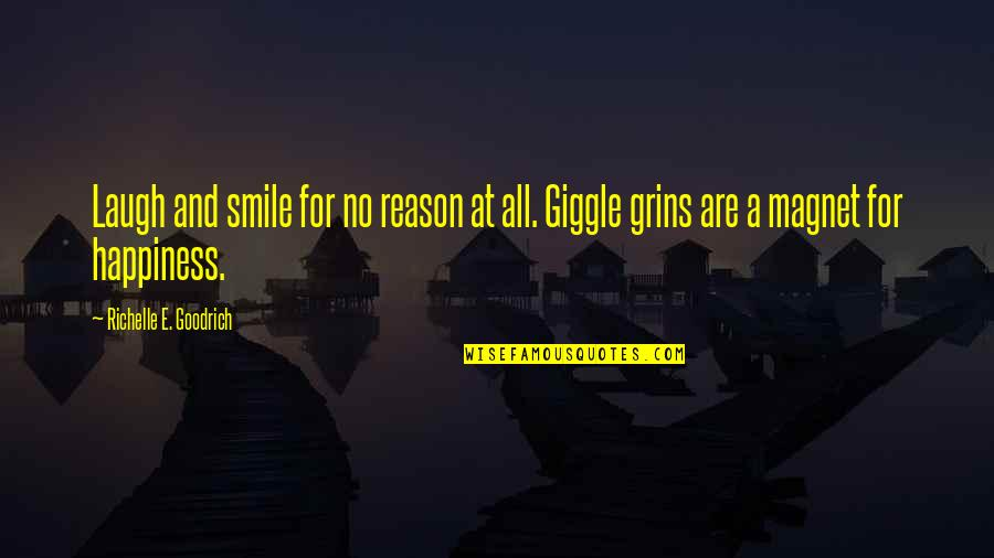 You The Reason For My Smile Quotes By Richelle E. Goodrich: Laugh and smile for no reason at all.