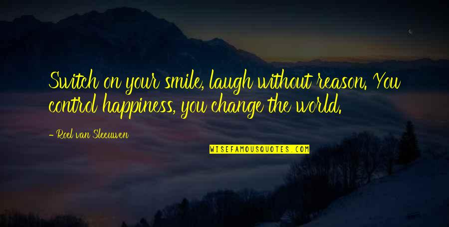 You The Reason For My Smile Quotes By Roel Van Sleeuwen: Switch on your smile, laugh without reason. You
