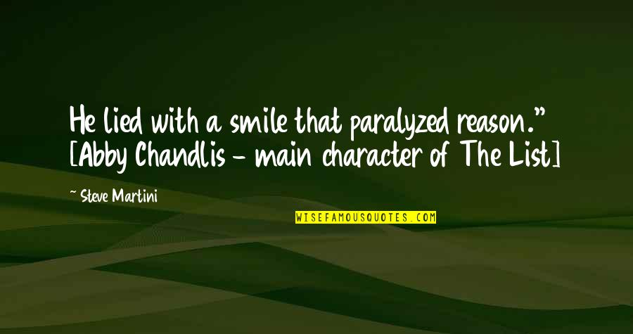 You The Reason For My Smile Quotes By Steve Martini: He lied with a smile that paralyzed reason.""