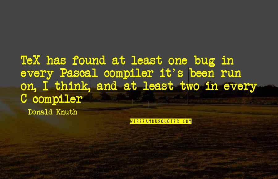 You Think You Found The One Quotes By Donald Knuth: TeX has found at least one bug in