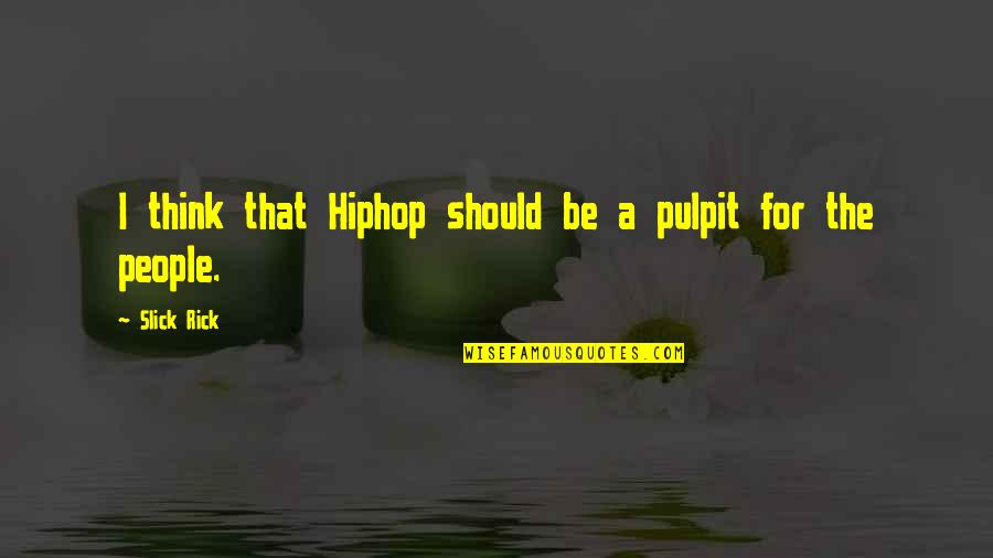 You Think You Slick Quotes By Slick Rick: I think that Hiphop should be a pulpit