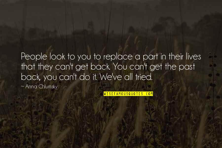 You Tried Quotes By Anna Chlumsky: People look to you to replace a part