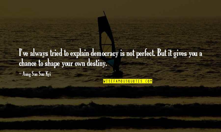 You Tried Quotes By Aung San Suu Kyi: I've always tried to explain democracy is not
