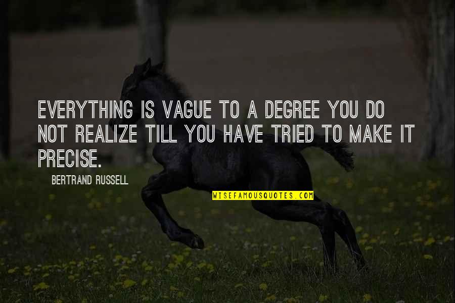 You Tried Quotes By Bertrand Russell: Everything is vague to a degree you do