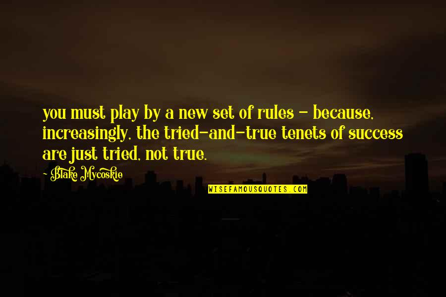 You Tried Quotes By Blake Mycoskie: you must play by a new set of