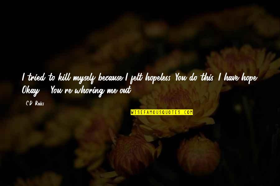 You Tried Quotes By C.D. Reiss: I tried to kill myself because I felt