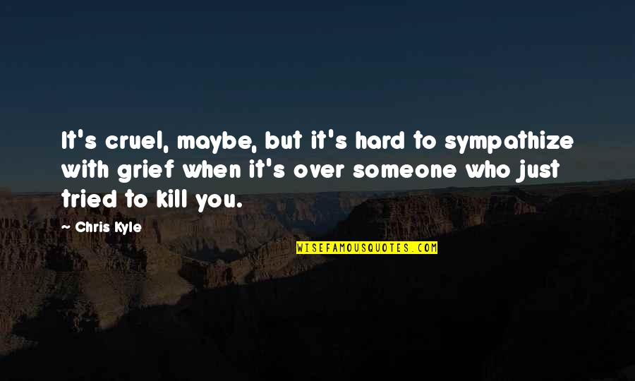 You Tried Quotes By Chris Kyle: It's cruel, maybe, but it's hard to sympathize