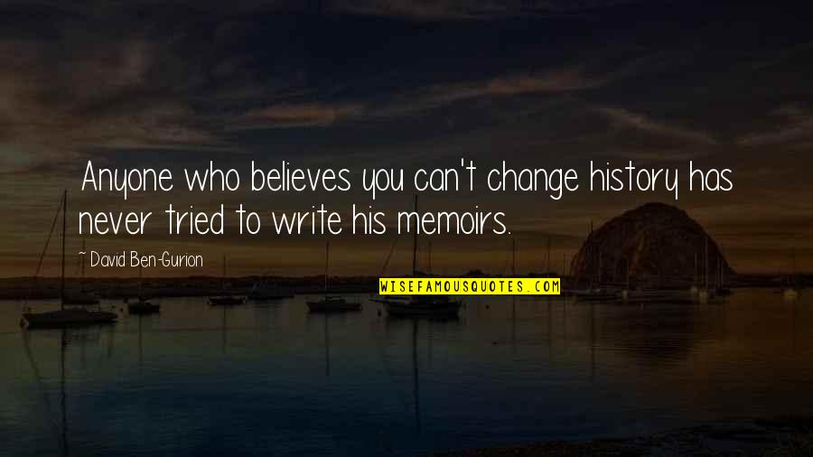 You Tried Quotes By David Ben-Gurion: Anyone who believes you can't change history has