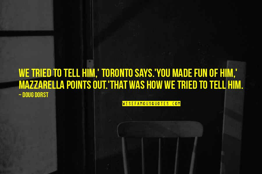 You Tried Quotes By Doug Dorst: We tried to tell him,' Toronto says.'You made