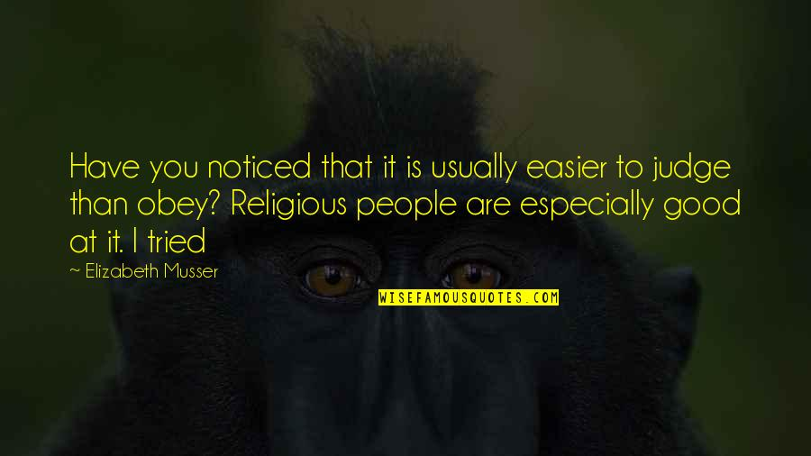 You Tried Quotes By Elizabeth Musser: Have you noticed that it is usually easier