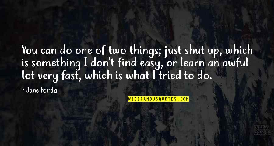 You Tried Quotes By Jane Fonda: You can do one of two things; just