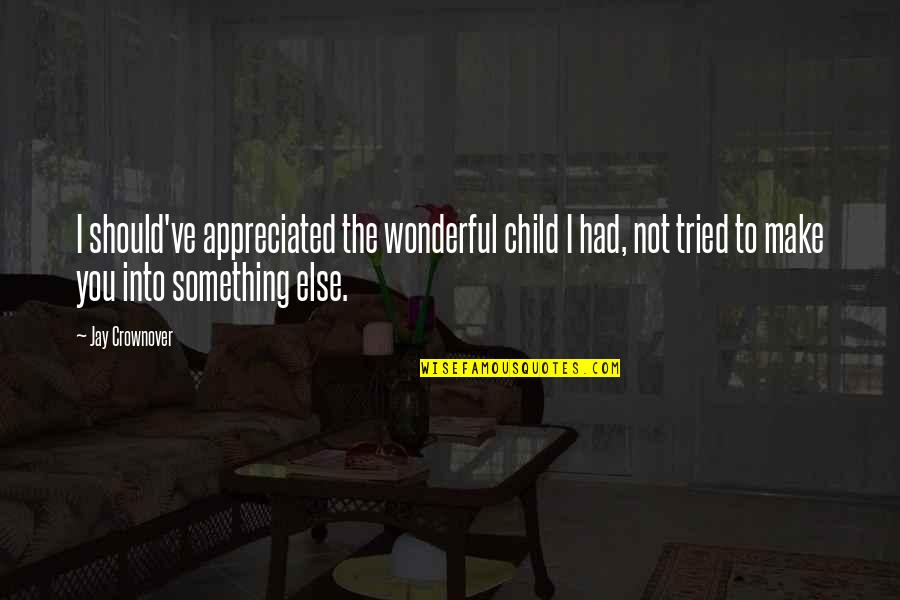 You Tried Quotes By Jay Crownover: I should've appreciated the wonderful child I had,