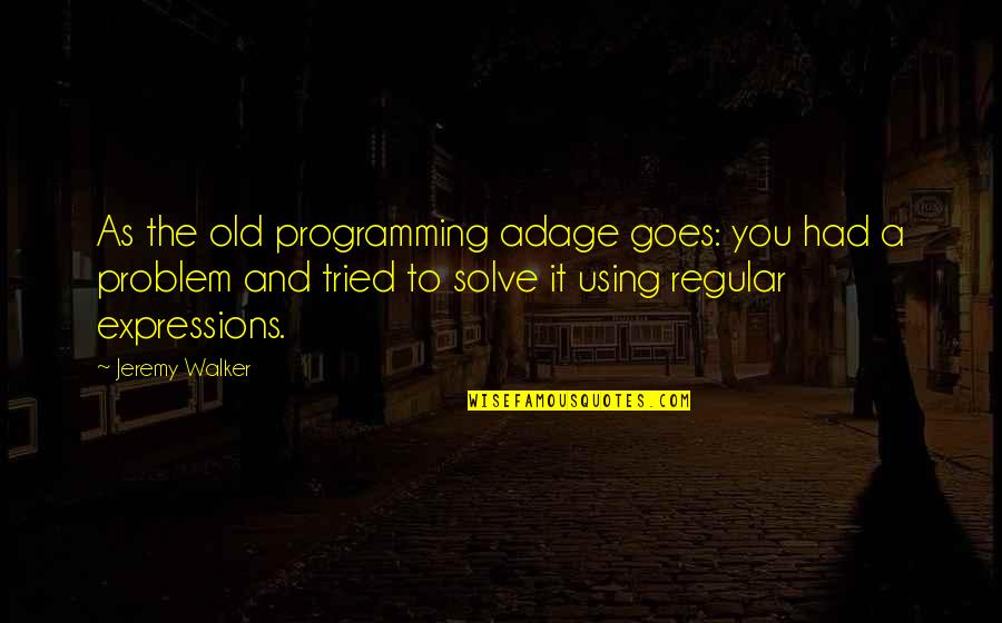 You Tried Quotes By Jeremy Walker: As the old programming adage goes: you had