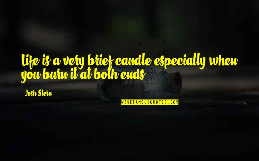 You Tried Quotes By Josh Stern: Life is a very brief candle especially when