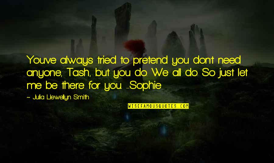 You Tried Quotes By Julia Llewellyn Smith: You've always tried to pretend you don't need