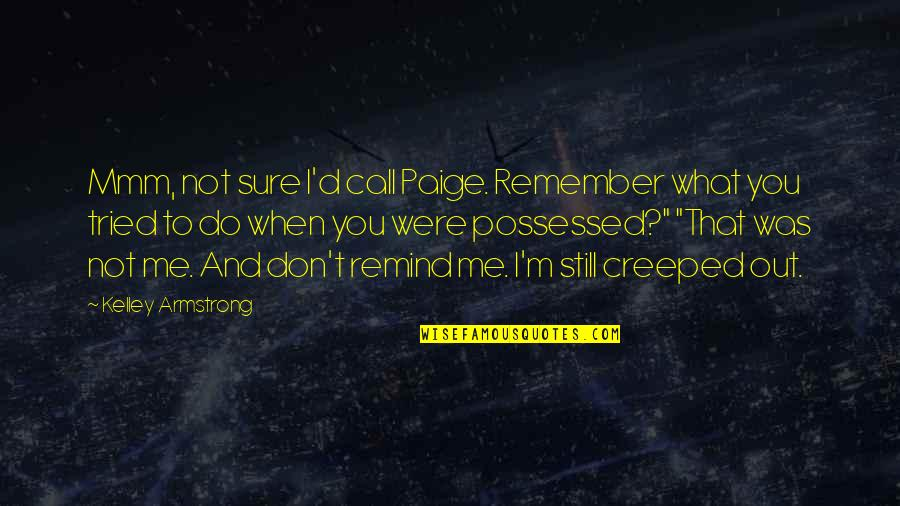 You Tried Quotes By Kelley Armstrong: Mmm, not sure I'd call Paige. Remember what