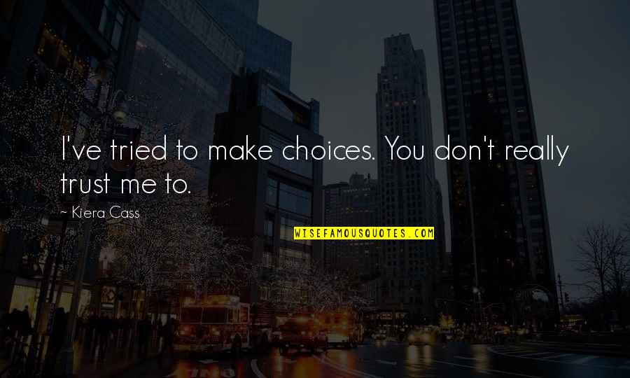You Tried Quotes By Kiera Cass: I've tried to make choices. You don't really