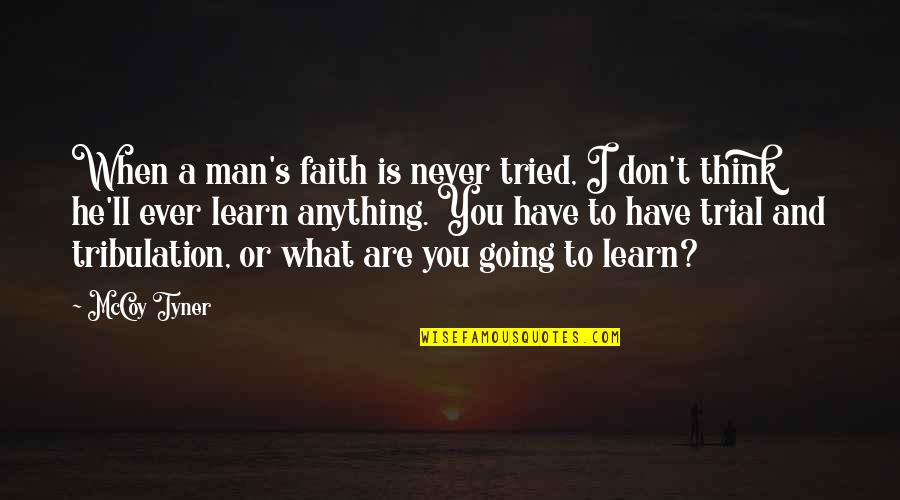 You Tried Quotes By McCoy Tyner: When a man's faith is never tried, I