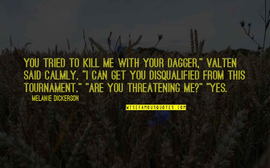 """You Tried Quotes By Melanie Dickerson: You tried to kill me with your dagger,"""""""
