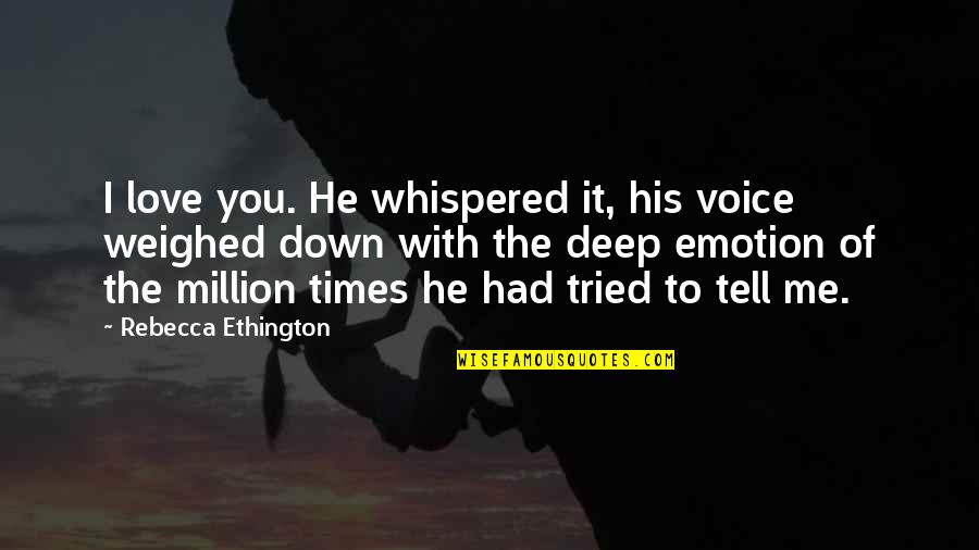 You Tried Quotes By Rebecca Ethington: I love you. He whispered it, his voice