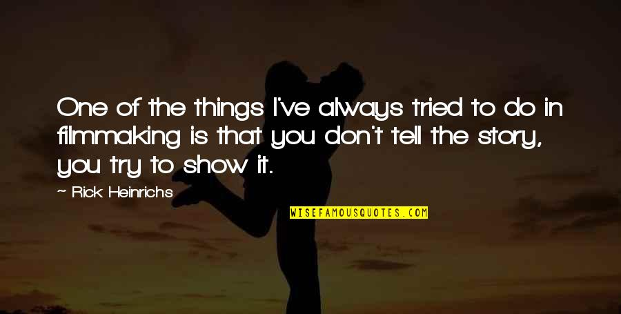 You Tried Quotes By Rick Heinrichs: One of the things I've always tried to