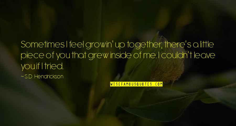 You Tried Quotes By S.D. Hendrickson: Sometimes I feel growin' up together, there's a