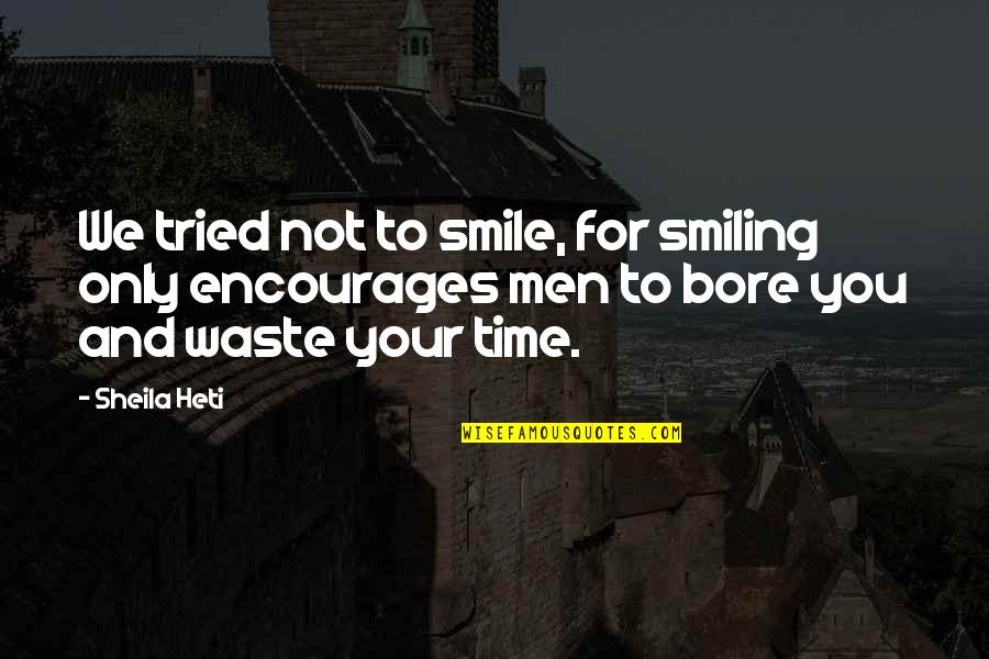You Tried Quotes By Sheila Heti: We tried not to smile, for smiling only