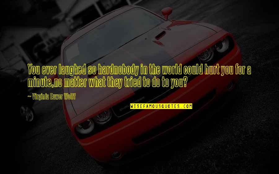 You Tried Quotes By Virginia Euwer Wolff: You ever laughed so hardnobody in the world