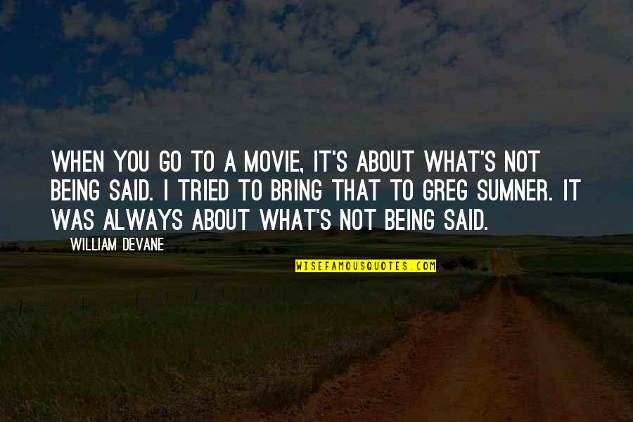 You Tried Quotes By William Devane: When you go to a movie, it's about