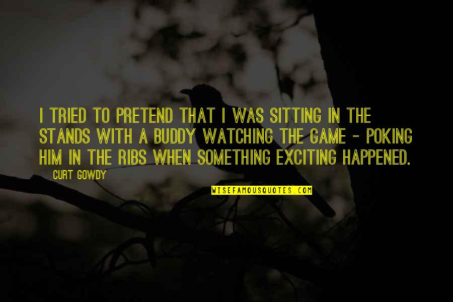 You Tried Your Best Quotes By Curt Gowdy: I tried to pretend that I was sitting