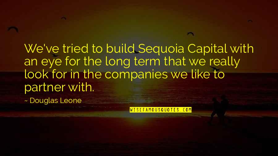 You Tried Your Best Quotes By Douglas Leone: We've tried to build Sequoia Capital with an