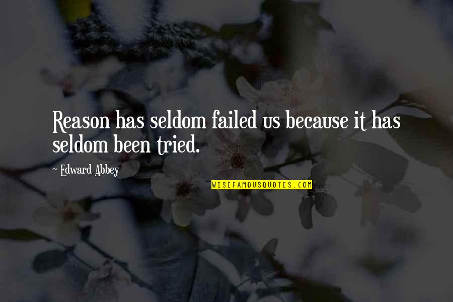 You Tried Your Best Quotes By Edward Abbey: Reason has seldom failed us because it has