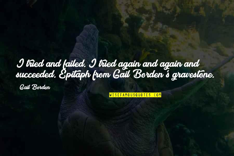 You Tried Your Best Quotes By Gail Borden: I tried and failed. I tried again and