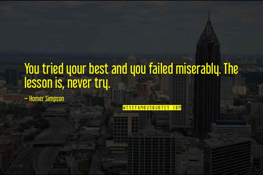 You Tried Your Best Quotes By Homer Simpson: You tried your best and you failed miserably.