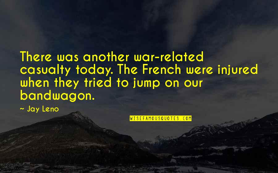 You Tried Your Best Quotes By Jay Leno: There was another war-related casualty today. The French