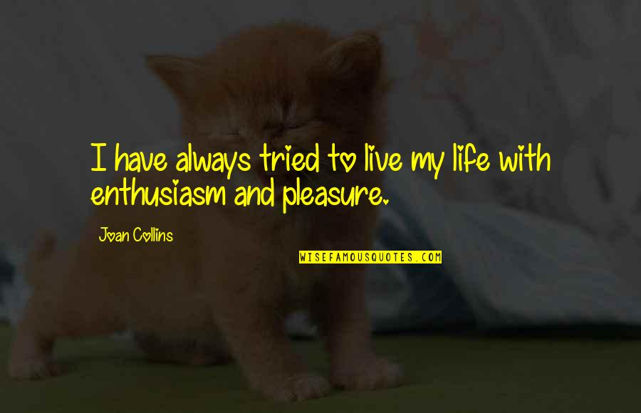 You Tried Your Best Quotes By Joan Collins: I have always tried to live my life