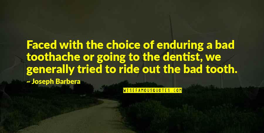 You Tried Your Best Quotes By Joseph Barbera: Faced with the choice of enduring a bad