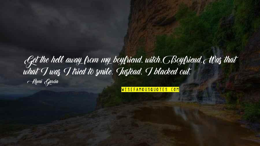 You Tried Your Best Quotes By Kami Garcia: Get the hell away from my boyfriend, witch.Boyfriend.Was