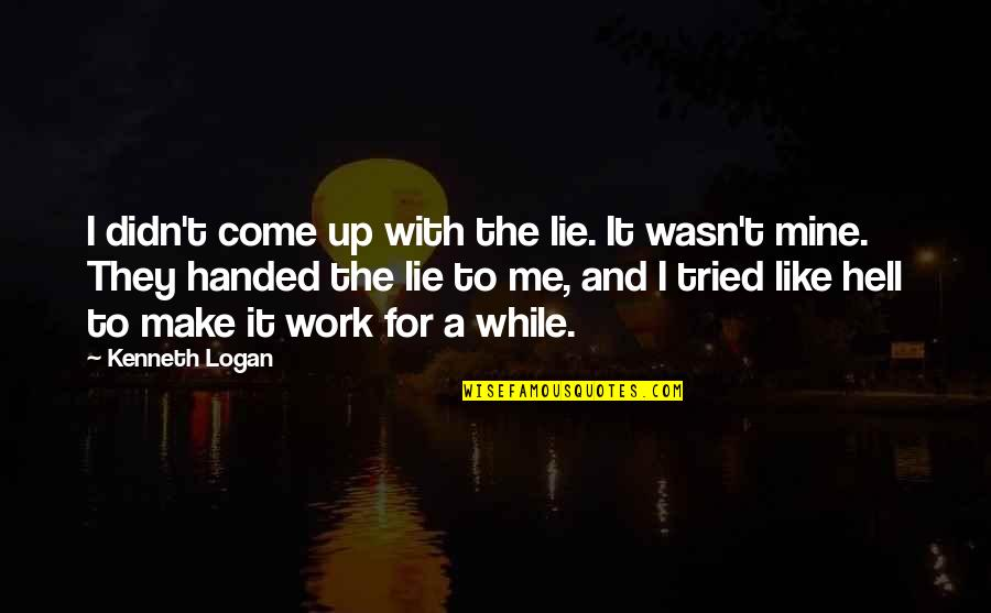 You Tried Your Best Quotes By Kenneth Logan: I didn't come up with the lie. It