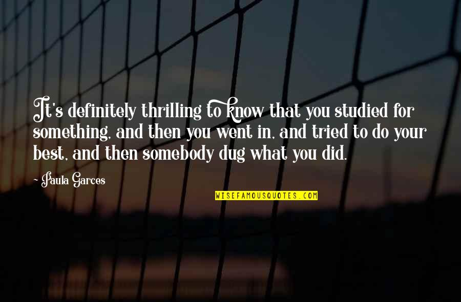 You Tried Your Best Quotes By Paula Garces: It's definitely thrilling to know that you studied